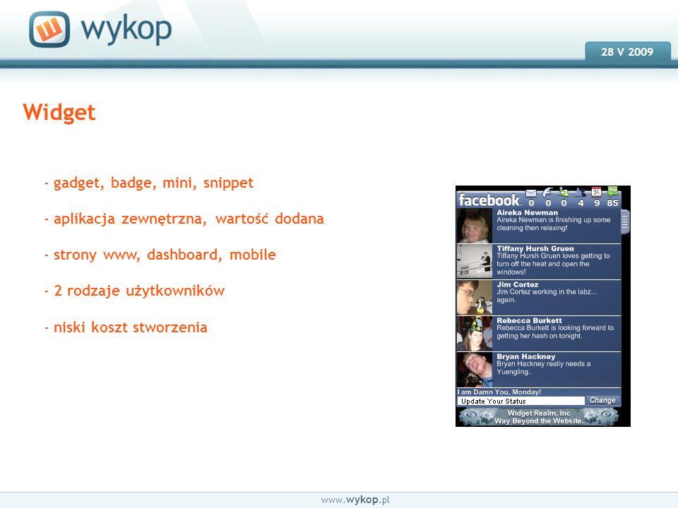 18.03.2008 28 V 2009 www. wykop.pl Widget - gadget, badge, mini, snippet - aplikacja zewnętrzna, wartość dodana - strony www, dashboard, mobile - 2 ro