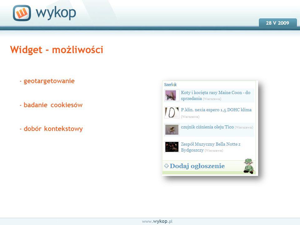 18.03.2008 28 V 2009 www. wykop.pl Widget - możliwości - geotargetowanie - badanie cookiesów - dobór kontekstowy
