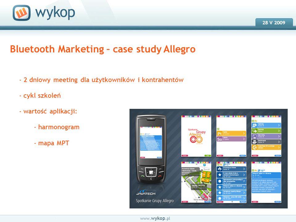 18.03.2008 28 V 2009 www. wykop.pl Bluetooth Marketing – case study Allegro - 2 dniowy meeting dla użytkowników i kontrahentów - cykl szkoleń - wartoś