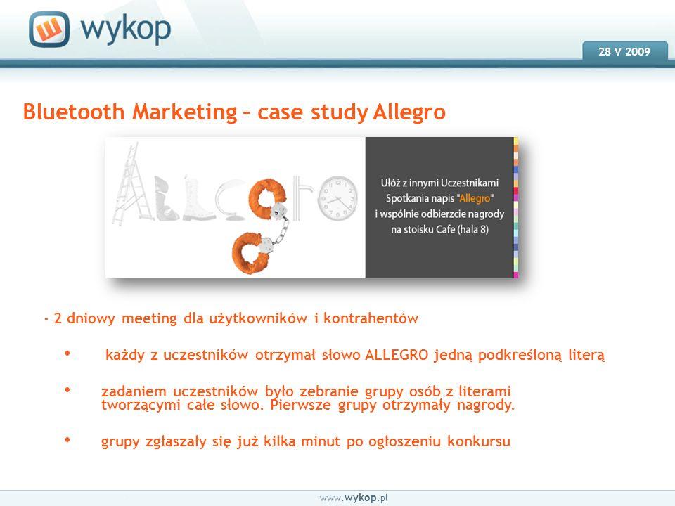 18.03.2008 28 V 2009 www. wykop.pl Bluetooth Marketing – case study Allegro - 2 dniowy meeting dla użytkowników i kontrahentów każdy z uczestników otr