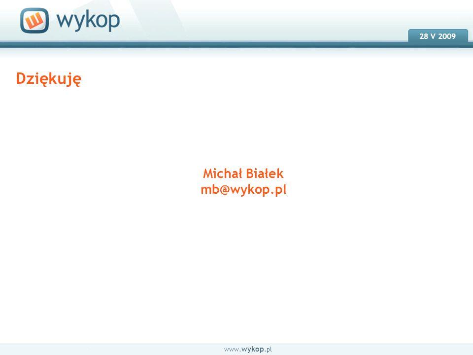 18.03.2008 28 V 2009 www. wykop.pl Dziękuję Michał Białek mb@wykop.pl