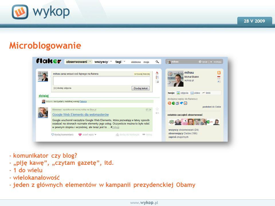 18.03.2008 28 V 2009 www. wykop.pl Microblogowanie - komunikator czy blog? - piję kawę, czytam gazetę, itd. - 1 do wielu - wielokanałowość - jeden z g