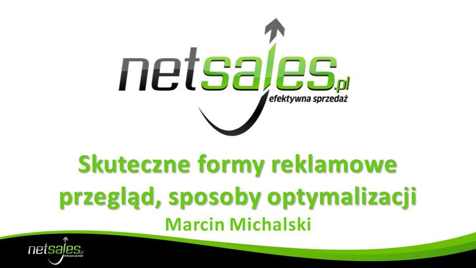 Skuteczne formy reklamowe przegląd, sposoby optymalizacji Skuteczne formy reklamowe przegląd, sposoby optymalizacji Marcin Michalski