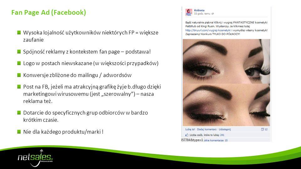Fan Page Ad (Facebook) Wysoka lojalność użytkowników niektórych FP = większe zaufanie Spójność reklamy z kontekstem fan page – podstawa.