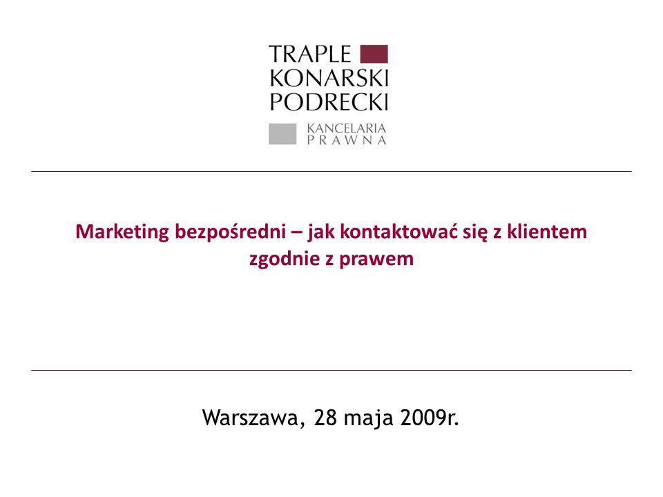 Marketing bezpośredni – jak kontaktować się z klientem zgodnie z prawem Warszawa, 28 maja 2009r.