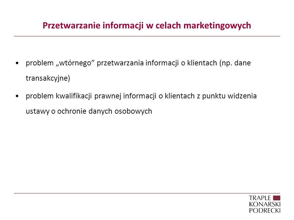 Kanały marketingowego kontaktu z klientem a źródła prawa w Polsce (1) tradycyjna przesyłka listowna - stosują się przepisy ustawy o ochronie danych osobowych - dopuszczalność działań zarówno w oparciu o zgodę (opt-in) lub brak sprzeciwu zainteresowanego (opt-out) Telefon/fax - stosują się przepisy ustawy o ochronie danych osobowych - dopuszczalność działań w oparciu o zgodę (opt-in) lub brak sprzeciwu zainteresowanego (opt-out)
