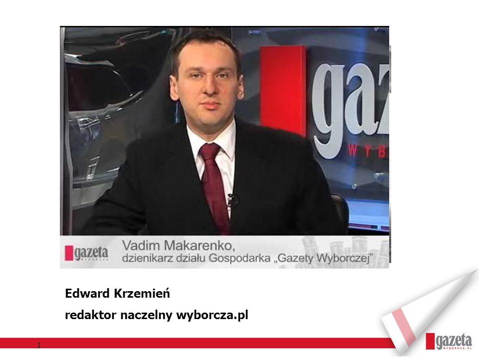 1 Edward Krzemień redaktor naczelny wyborcza.pl