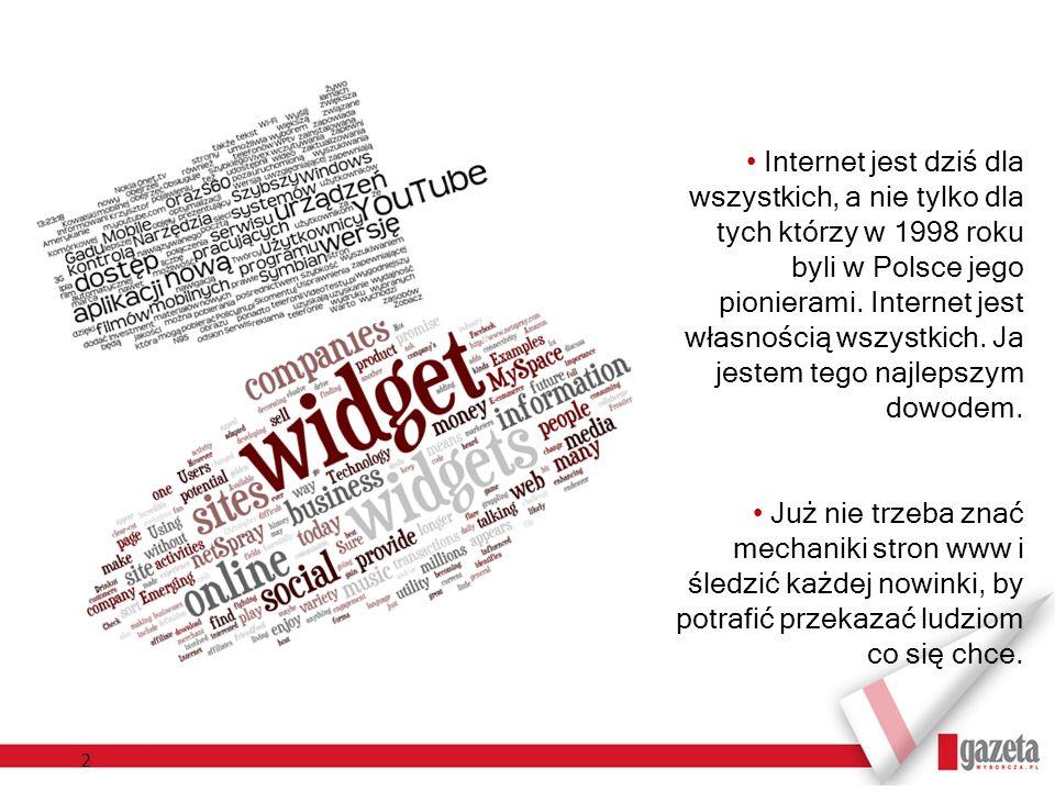 2 Internet jest dziś dla wszystkich, a nie tylko dla tych którzy w 1998 roku byli w Polsce jego pionierami. Internet jest własnością wszystkich. Ja je