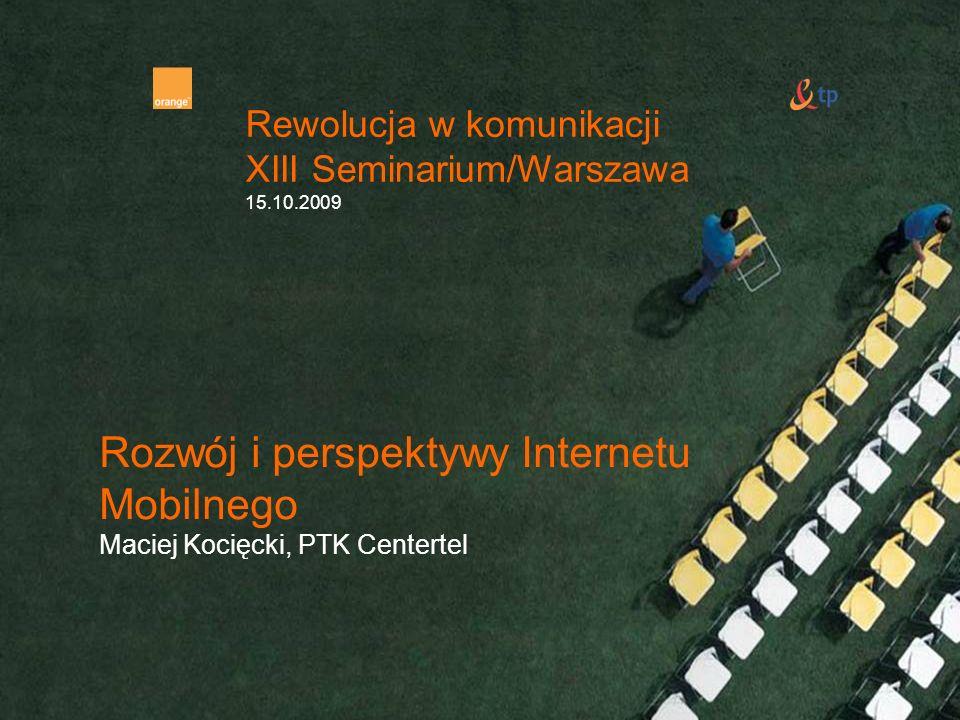 TP Group confidential Rozwój i perspektywy Internetu Mobilnego Maciej Kocięcki, PTK Centertel Rewolucja w komunikacji XIII Seminarium/Warszawa 15.10.2