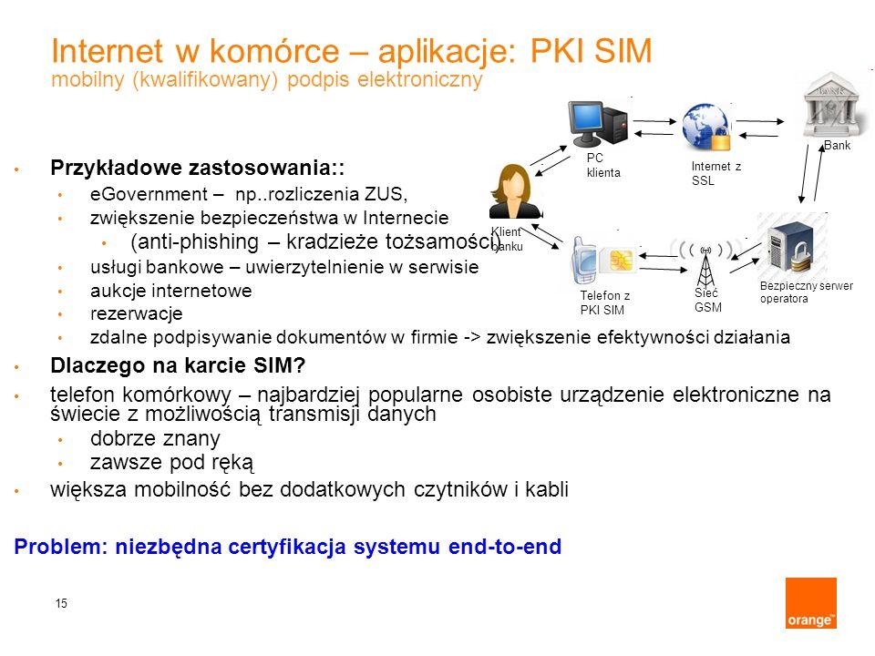 15 Internet w komórce – aplikacje: PKI SIM Przykładowe zastosowania:: eGovernment – np..rozliczenia ZUS, zwiększenie bezpieczeństwa w Internecie (anti