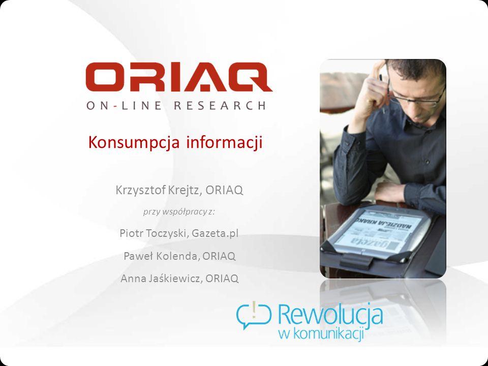 Konsumpcja informacji Krzysztof Krejtz, ORIAQ przy współpracy z: Piotr Toczyski, Gazeta.pl Paweł Kolenda, ORIAQ Anna Jaśkiewicz, ORIAQ