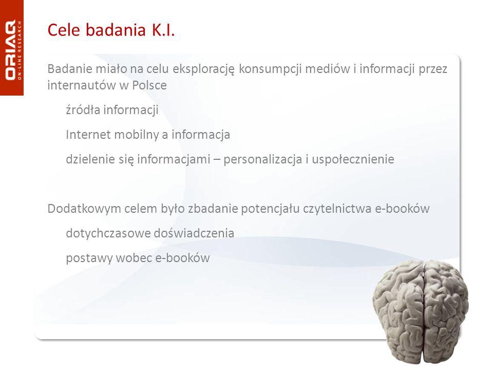 Cele badania K.I. Badanie miało na celu eksplorację konsumpcji mediów i informacji przez internautów w Polsce źródła informacji Internet mobilny a inf