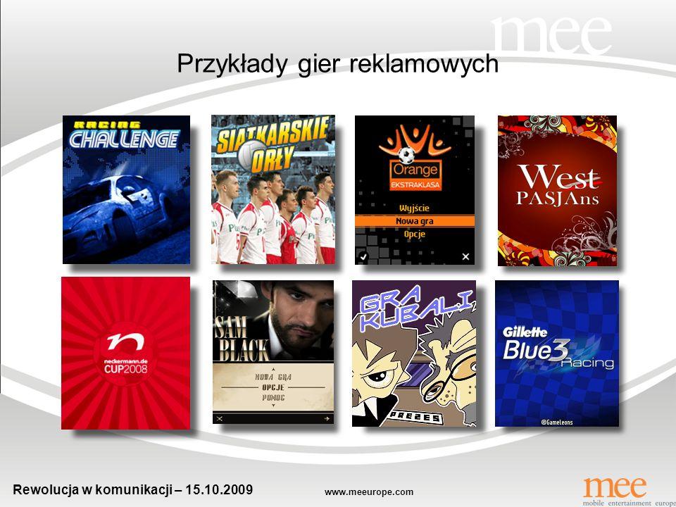 www.meeurope.com Rewolucja w komunikacji – 15.10.2009 4 kluczowe czynniki dla powstanie gry reklamowej 1.Dostępność (porting) 2.Spójność z marką 3.Balans między rozrywką, a funkcjonalnością 4.Określenie form dystrybucji