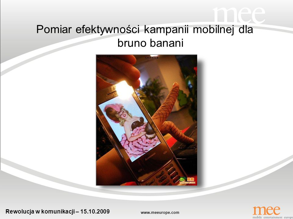 www.meeurope.com Rewolucja w komunikacji – 15.10.2009 Spot TV – komunikacja gry mobilnej Spot telewizyjny wspierający kampanie Sexy Santa Poker i grę
