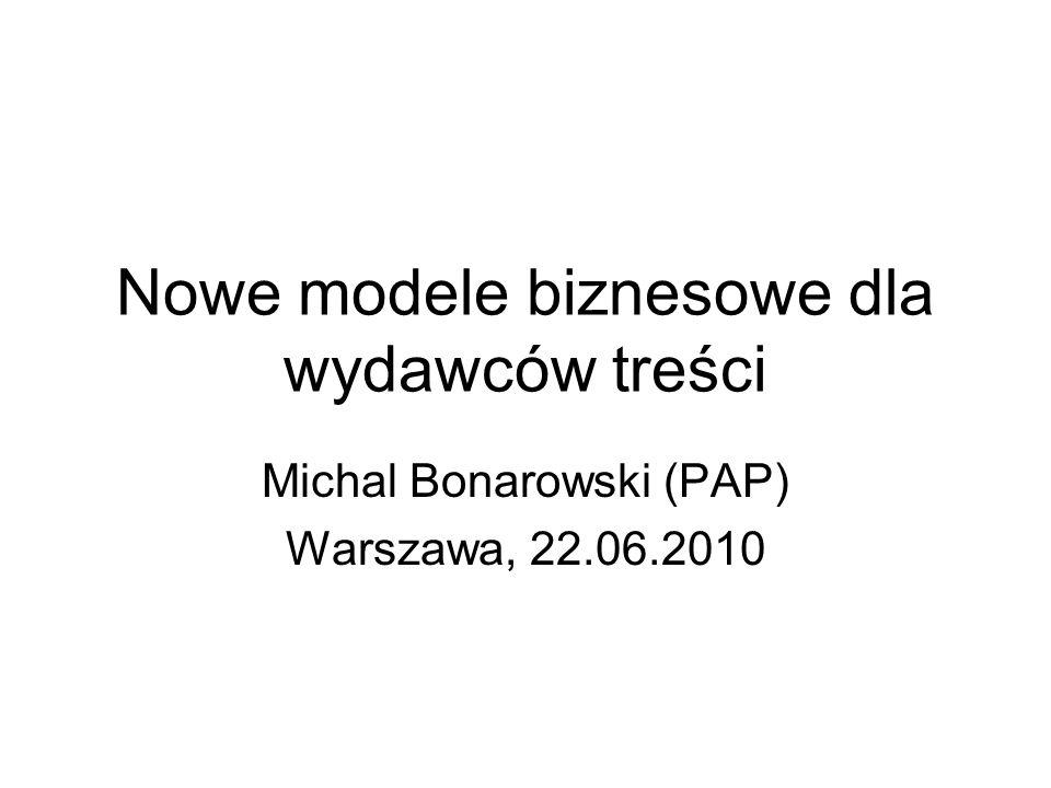 Nowe modele biznesowe dla wydawców treści Michal Bonarowski (PAP) Warszawa, 22.06.2010