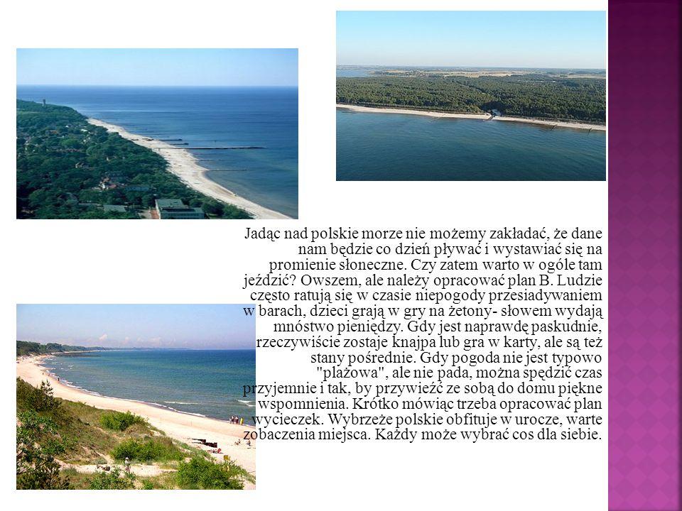 Jadąc nad polskie morze nie możemy zakładać, że dane nam będzie co dzień pływać i wystawiać się na promienie słoneczne. Czy zatem warto w ogóle tam je
