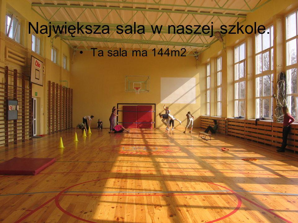 Największa sala w naszej szkole. Ta sala ma 144m2