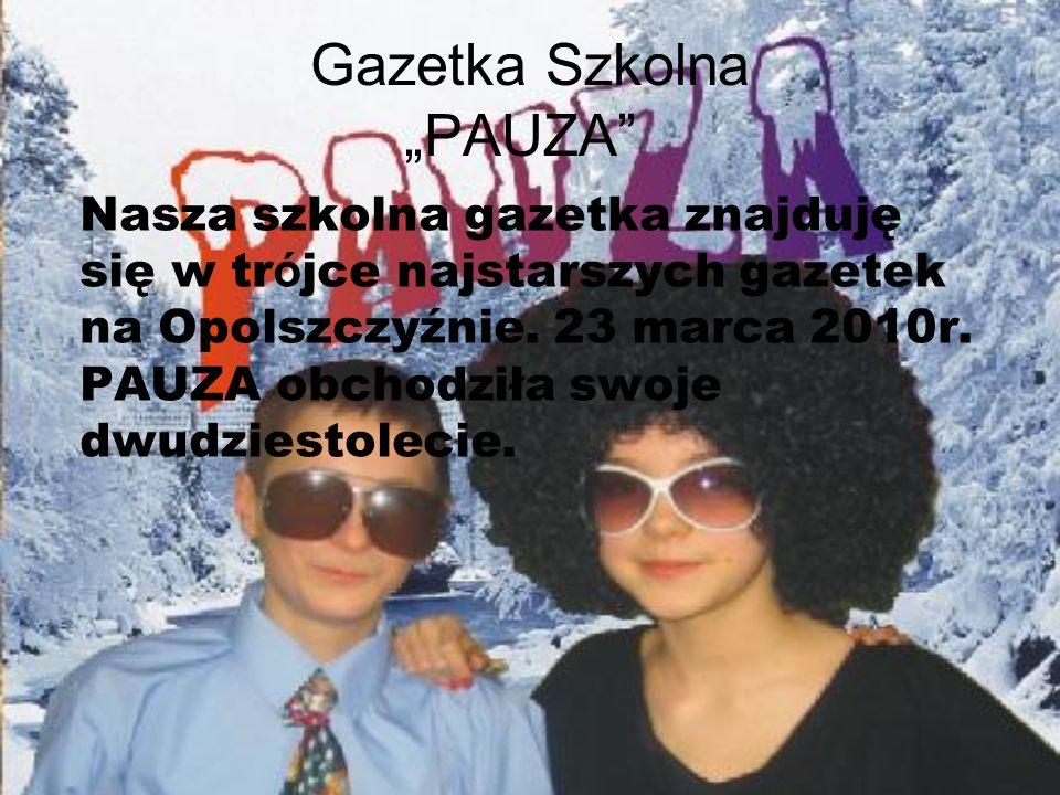 Gazetka Szkolna PAUZA Nasza szkolna gazetka znajduję się w tr ó jce najstarszych gazetek na Opolszczyźnie. 23 marca 2010r. PAUZA obchodziła swoje dwud
