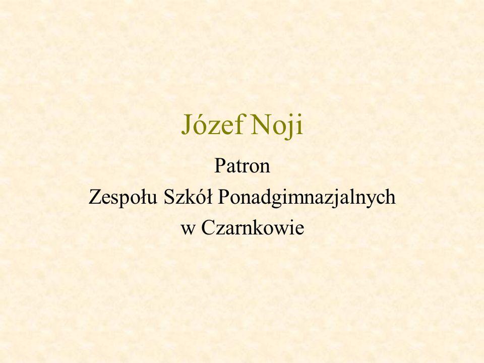 Józef Noji Patron Zespołu Szkół Ponadgimnazjalnych w Czarnkowie