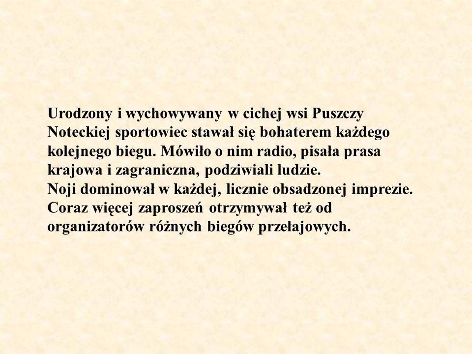 Urodzony i wychowywany w cichej wsi Puszczy Noteckiej sportowiec stawał się bohaterem każdego kolejnego biegu. Mówiło o nim radio, pisała prasa krajow