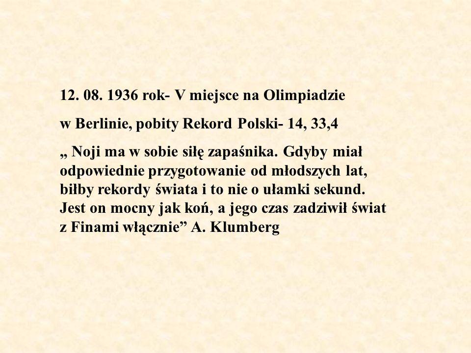 12. 08. 1936 rok- V miejsce na Olimpiadzie w Berlinie, pobity Rekord Polski- 14, 33,4 Noji ma w sobie siłę zapaśnika. Gdyby miał odpowiednie przygotow