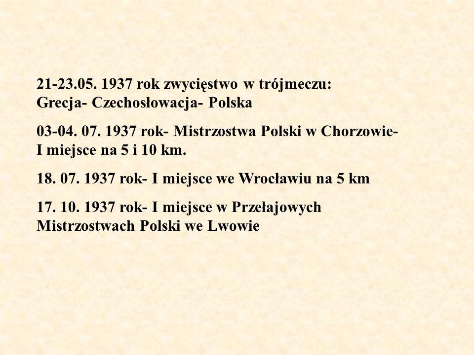 21-23.05. 1937 rok zwycięstwo w trójmeczu: Grecja- Czechosłowacja- Polska 03-04. 07. 1937 rok- Mistrzostwa Polski w Chorzowie- I miejsce na 5 i 10 km.