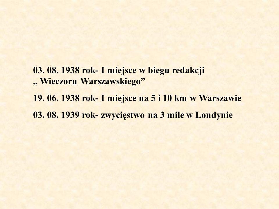 03. 08. 1938 rok- I miejsce w biegu redakcji Wieczoru Warszawskiego 19. 06. 1938 rok- I miejsce na 5 i 10 km w Warszawie 03. 08. 1939 rok- zwycięstwo