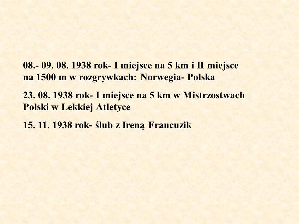 08.- 09. 08. 1938 rok- I miejsce na 5 km i II miejsce na 1500 m w rozgrywkach: Norwegia- Polska 23. 08. 1938 rok- I miejsce na 5 km w Mistrzostwach Po