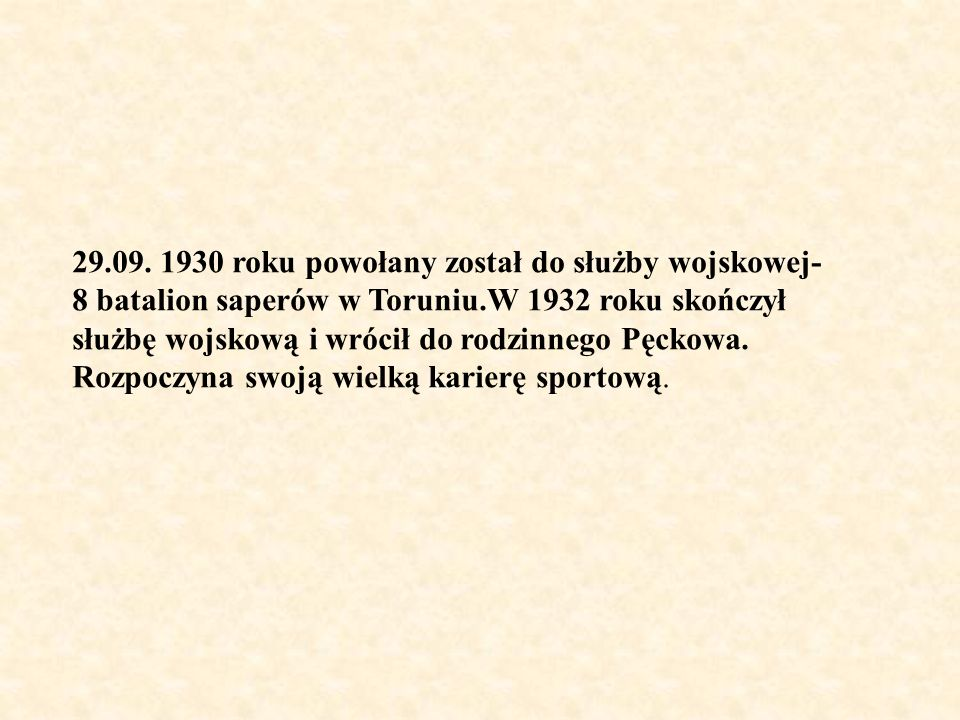 29.09. 1930 roku powołany został do służby wojskowej- 8 batalion saperów w Toruniu.W 1932 roku skończył służbę wojskową i wrócił do rodzinnego Pęckowa