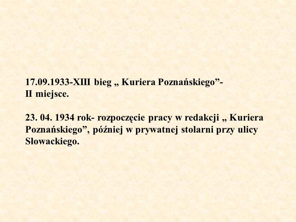 17.09.1933-XIII bieg Kuriera Poznańskiego- II miejsce. 23. 04. 1934 rok- rozpoczęcie pracy w redakcji Kuriera Poznańskiego, później w prywatnej stolar