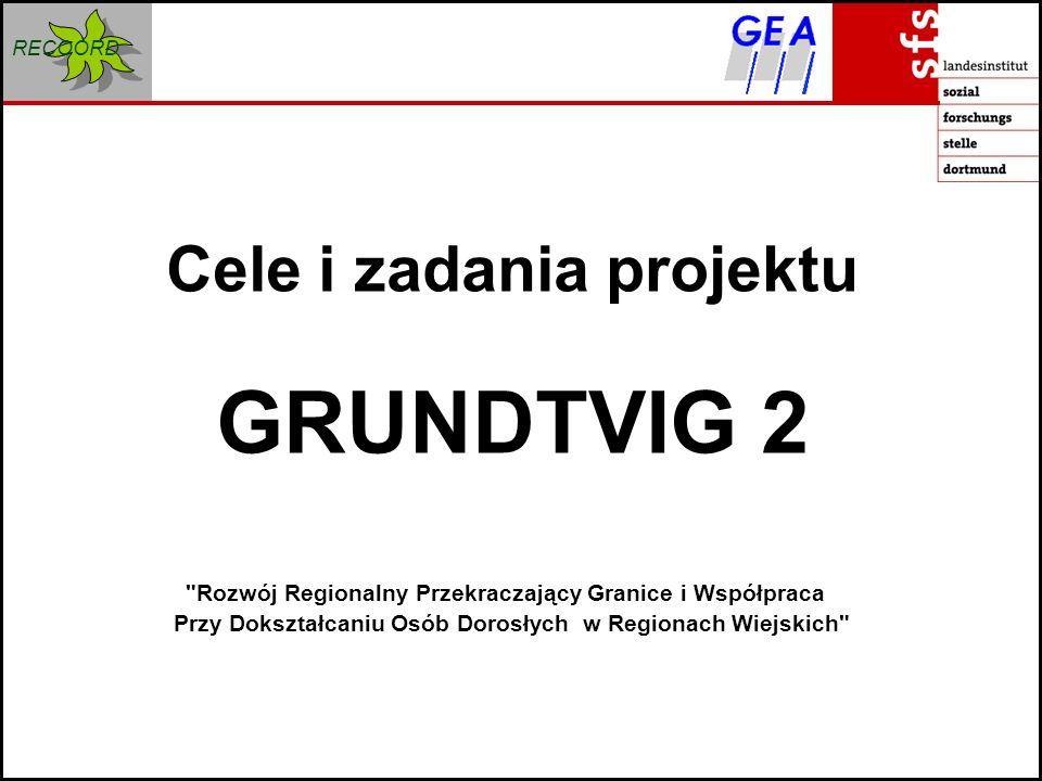 RECOORD Cele i zadania projektu GRUNDTVIG 2 Rozwój Regionalny Przekraczający Granice i Współpraca Przy Dokształcaniu Osób Dorosłych w Regionach Wiejskich