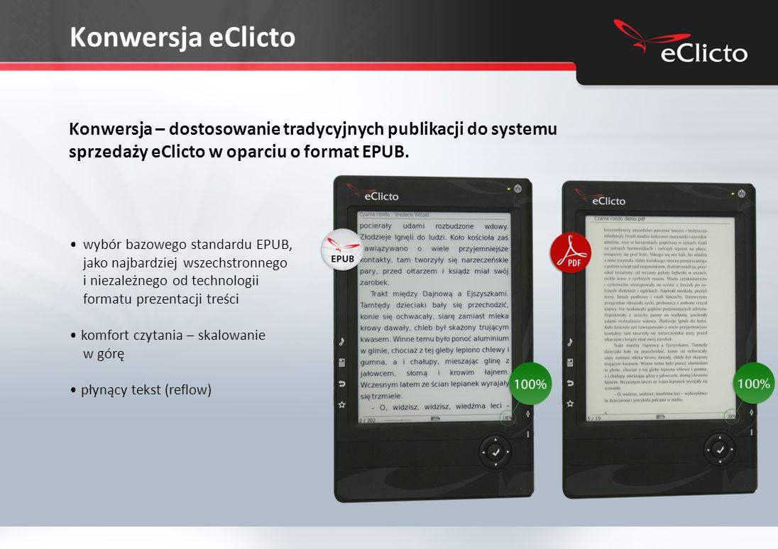 Konwersja eClicto wybór bazowego standardu EPUB, jako najbardziej wszechstronnego i niezależnego od technologii formatu prezentacji treści komfort czytania – skalowanie w górę płynący tekst (reflow) Konwersja – dostosowanie tradycyjnych publikacji do systemu sprzedaży eClicto w oparciu o format EPUB.