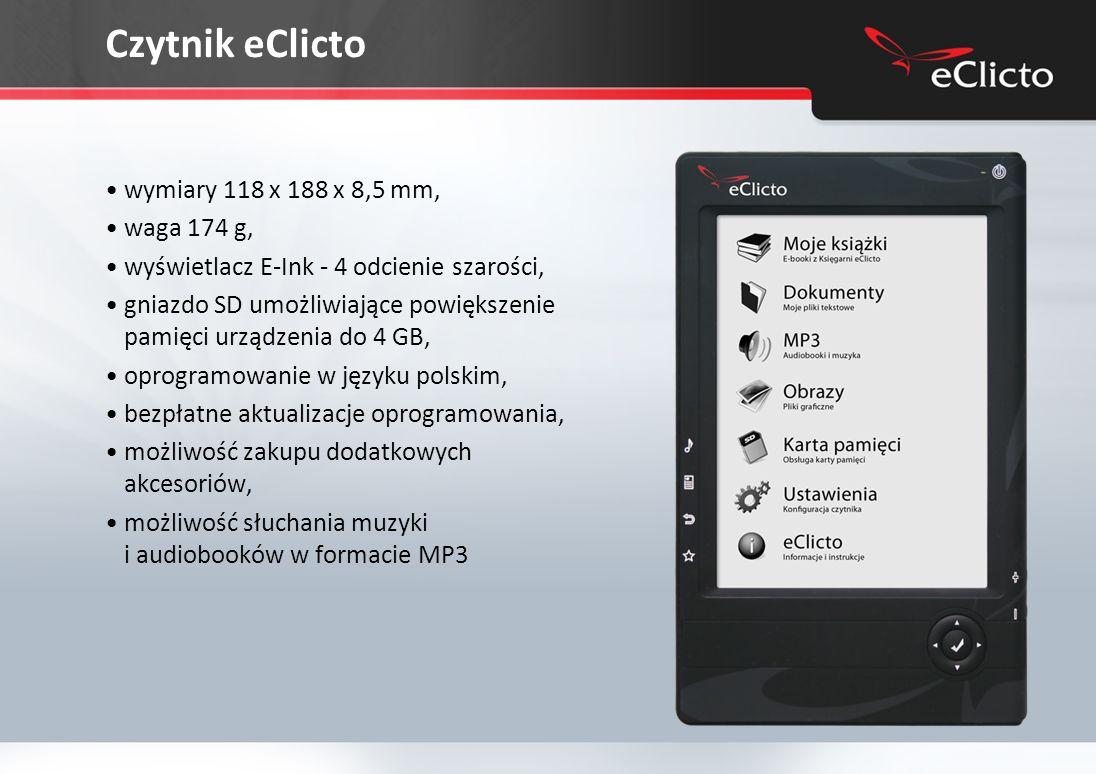 Czytnik eClicto wymiary 118 x 188 x 8,5 mm, waga 174 g, wyświetlacz E-Ink - 4 odcienie szarości, gniazdo SD umożliwiające powiększenie pamięci urządzenia do 4 GB, oprogramowanie w języku polskim, bezpłatne aktualizacje oprogramowania, możliwość zakupu dodatkowych akcesoriów, możliwość słuchania muzyki i audiobooków w formacie MP3