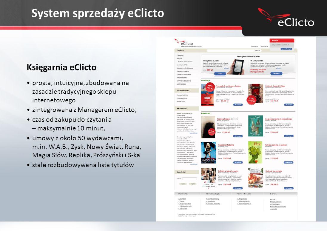 System sprzedaży eClicto Księgarnia eClicto prosta, intuicyjna, zbudowana na zasadzie tradycyjnego sklepu internetowego zintegrowana z Managerem eClicto, czas od zakupu do czytani a – maksymalnie 10 minut, umowy z około 50 wydawcami, m.in.