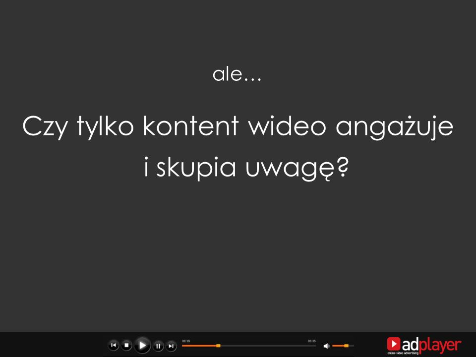 ale… Czy tylko kontent wideo angażuje i skupia uwagę