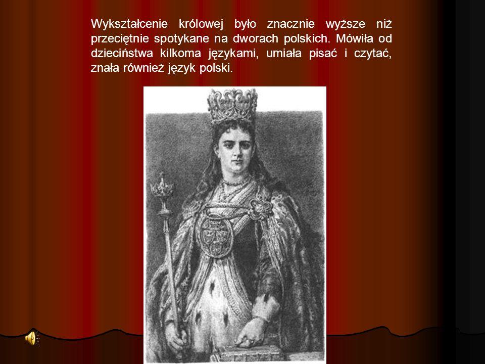 Wykształcenie królowej było znacznie wyższe niż przeciętnie spotykane na dworach polskich. Mówiła od dzieciństwa kilkoma językami, umiała pisać i czyt
