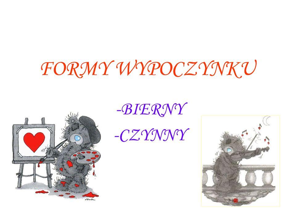 FORMY WYPOCZYNKU -BIERNY -CZYNNY