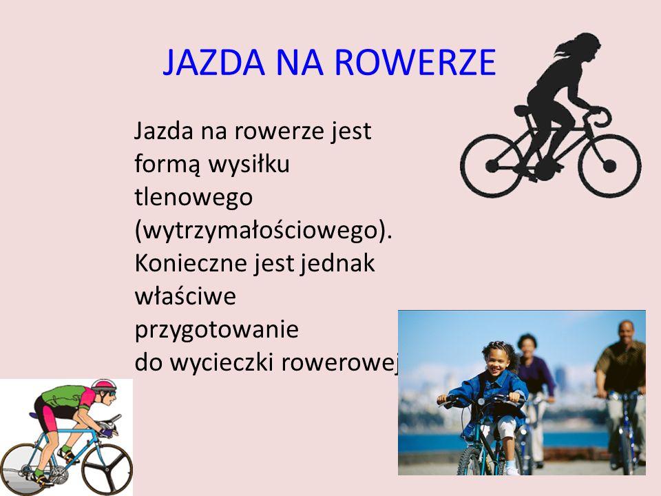 JAZDA NA ROWERZE Jazda na rowerze jest formą wysiłku tlenowego (wytrzymałościowego). Konieczne jest jednak właściwe przygotowanie do wycieczki rowerow
