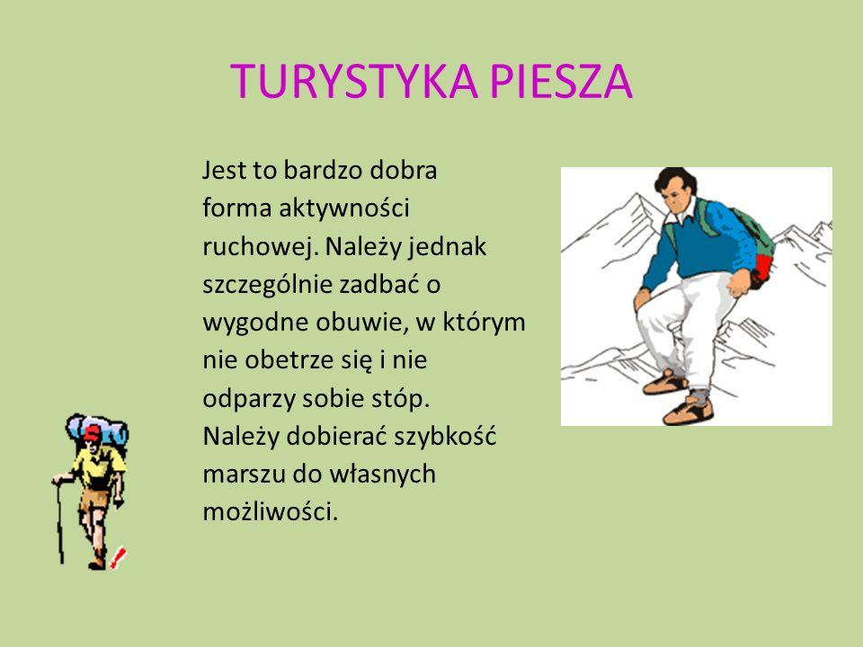 TURYSTYKA PIESZA Jest to bardzo dobra forma aktywności ruchowej. Należy jednak szczególnie zadbać o wygodne obuwie, w którym nie obetrze się i nie odp