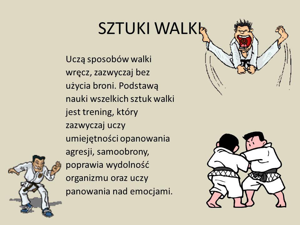 SZTUKI WALKI Uczą sposobów walki wręcz, zazwyczaj bez użycia broni. Podstawą nauki wszelkich sztuk walki jest trening, który zazwyczaj uczy umiejętnoś