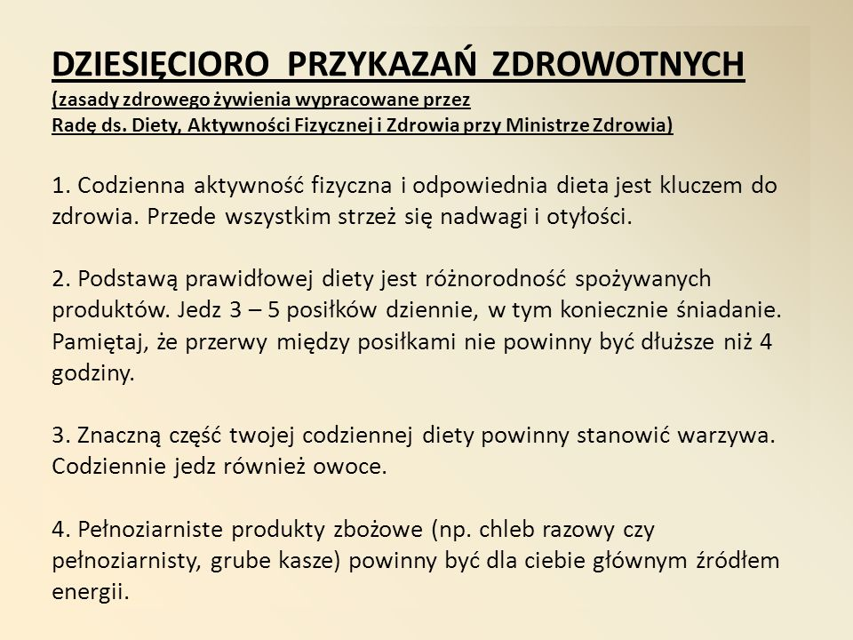 DZIESIĘCIORO PRZYKAZAŃ ZDROWOTNYCH (zasady zdrowego żywienia wypracowane przez Radę ds. Diety, Aktywności Fizycznej i Zdrowia przy Ministrze Zdrowia)