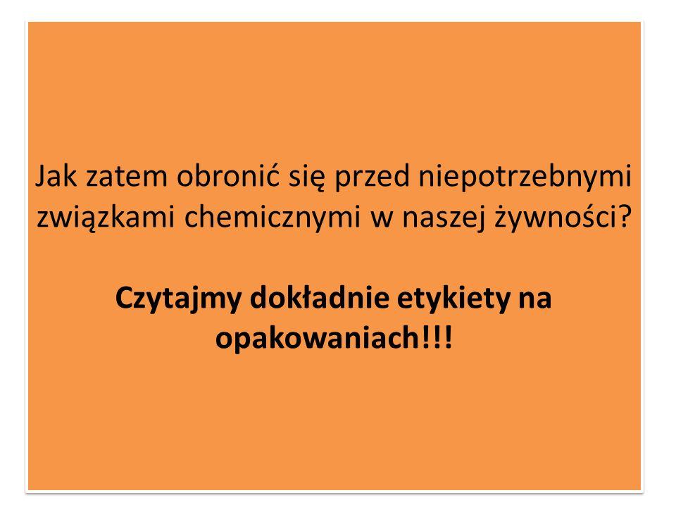 Jak zatem obronić się przed niepotrzebnymi związkami chemicznymi w naszej żywności? Czytajmy dokładnie etykiety na opakowaniach!!!
