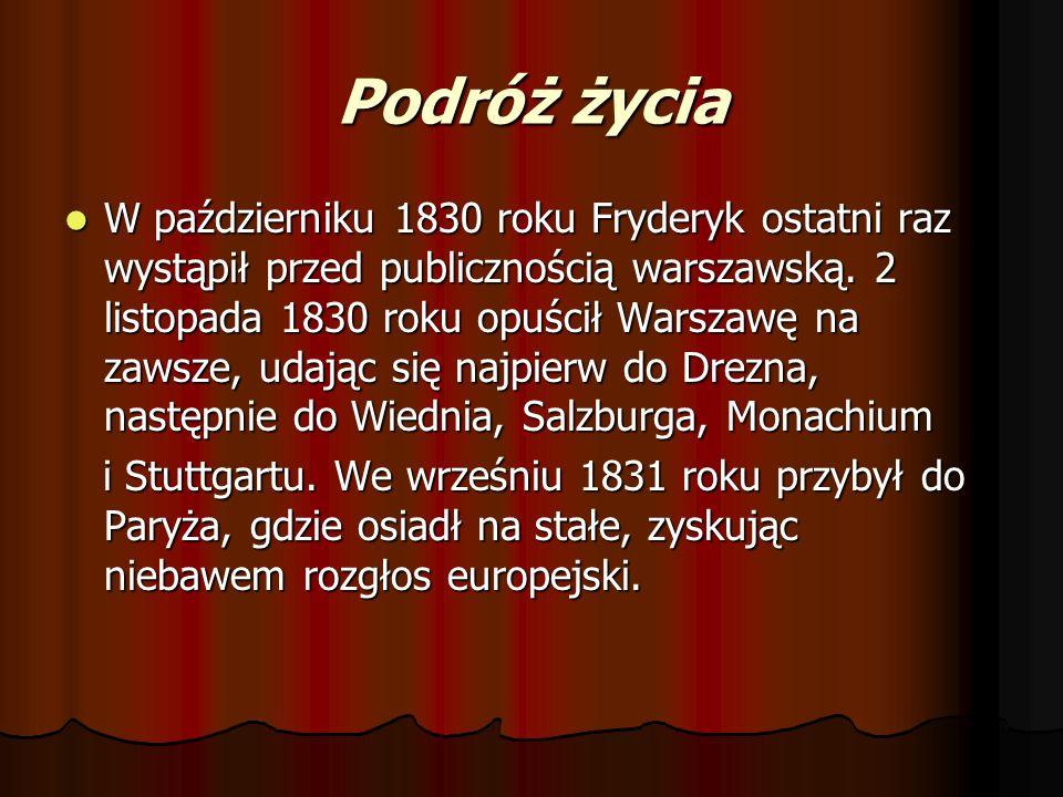 Podróż życia W październiku 1830 roku Fryderyk ostatni raz wystąpił przed publicznością warszawską. 2 listopada 1830 roku opuścił Warszawę na zawsze,