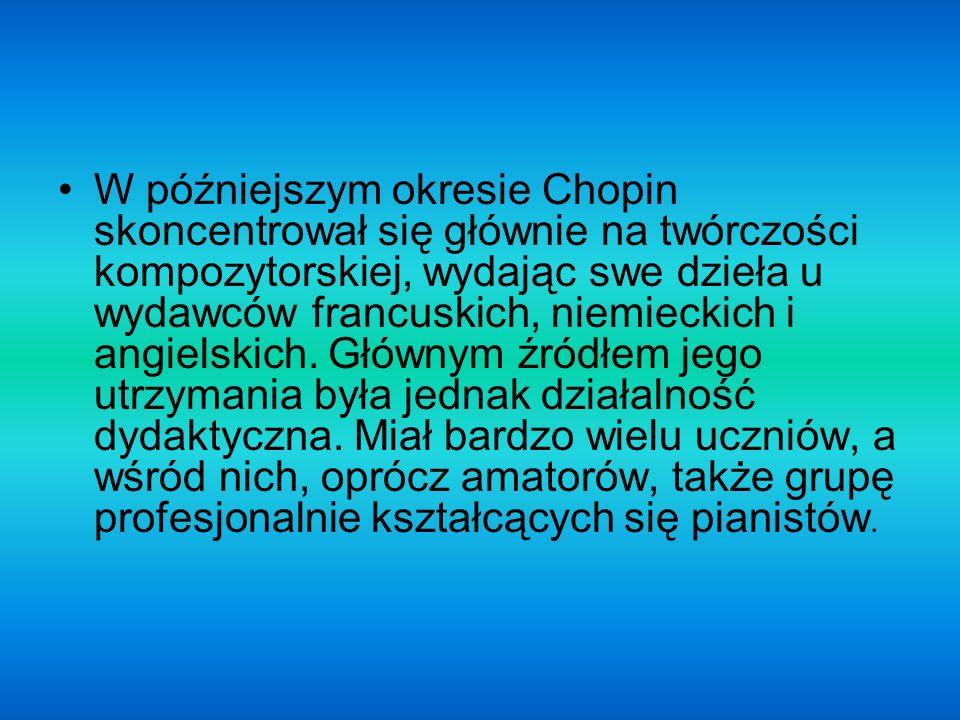 W późniejszym okresie Chopin skoncentrował się głównie na twórczości kompozytorskiej, wydając swe dzieła u wydawców francuskich, niemieckich i angiels
