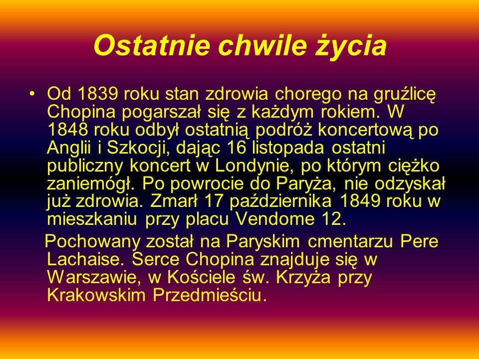 Ostatnie chwile życia Od 1839 roku stan zdrowia chorego na gruźlicę Chopina pogarszał się z każdym rokiem. W 1848 roku odbył ostatnią podróż koncertow