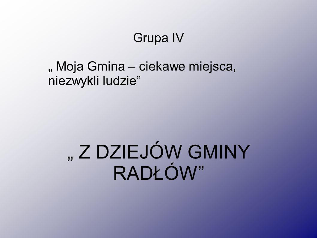 Źródła: Wieści Radłowskie, Wywiady, GOK Prezentację wykonały: Krystyna Wilczek Justyna Miśta Jolanta Wengel Elżbieta Wengel