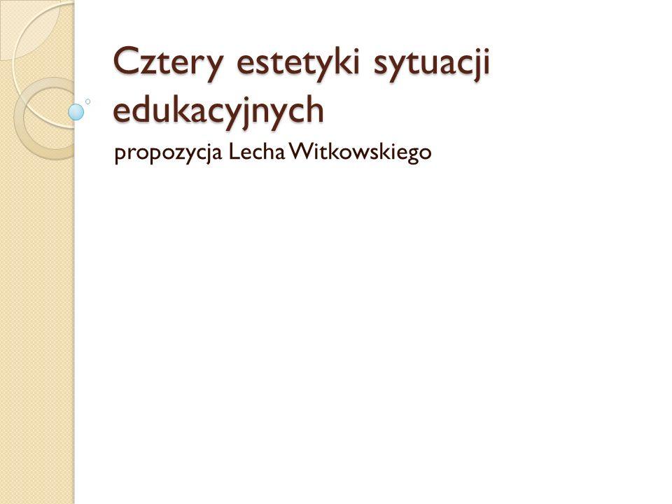 Cztery estetyki sytuacji edukacyjnych propozycja Lecha Witkowskiego