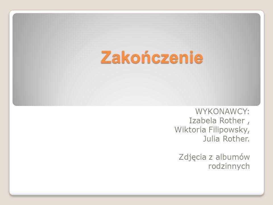 Zakończenie WYKONAWCY: Izabela Rother, Wiktoria Filipowsky, Julia Rother. Zdjęcia z albumów rodzinnych