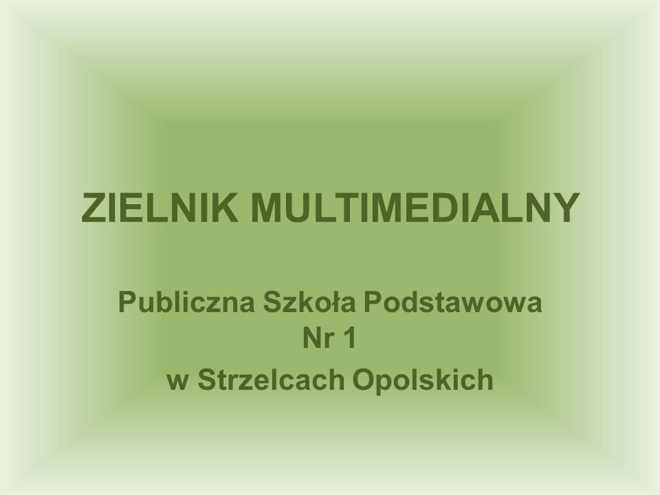 ZIELNIK MULTIMEDIALNY Publiczna Szkoła Podstawowa Nr 1 w Strzelcach Opolskich