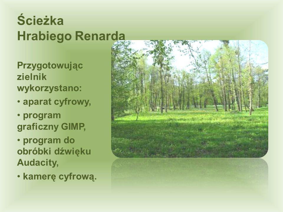 Ścieżka Hrabiego Renarda Przygotowując zielnik wykorzystano: aparat cyfrowy, program graficzny GIMP, program do obróbki dźwięku Audacity, kamerę cyfro
